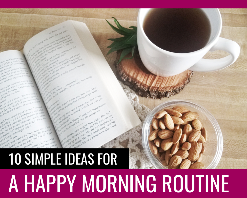 10 SIMPLE IDEAS FOR A HAPPY MORNING ROUTINE