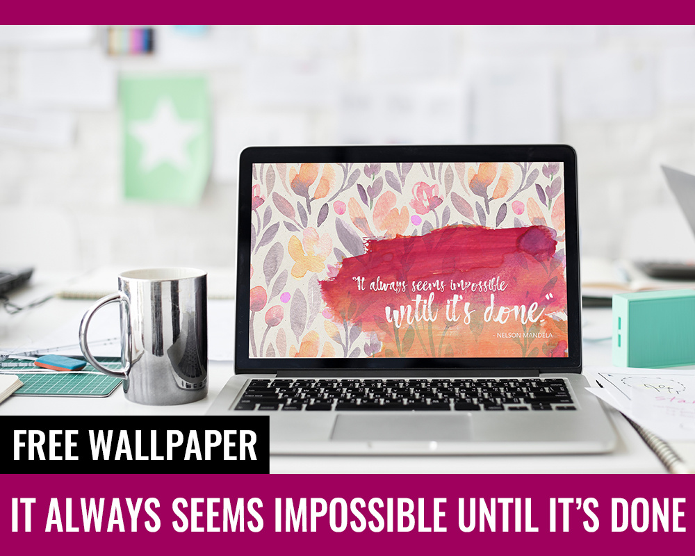 Free Wallpaper: It always seems impossible until it's done